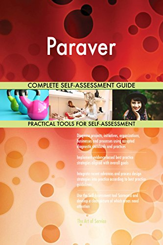 Paraver All-Inclusive Self-Assessment - More than 700 Success Criteria, Instant Visual Insights, Comprehensive Spreadsheet Dashboard, Auto-Prioritized for Quick Results