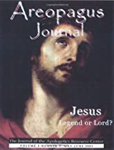 Jesus Legend or Lord? The Areopagus Journal of the Apologetics Resource Center. Volume 3, Number 3.