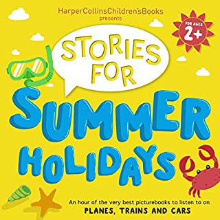 HarperCollins Children's Books Presents: Stories for Summer Holidays for Age 2+     An Hour of Fun to Listen to on Planes, Trains and Cars              By:                                                                                                                                 HarperCollins Children's Books,                                                                                        Oliver Jeffers,                                                                                        Judith Kerr,                   and others                          Narrated by:                                                                                                                                 Jim Broadbent,                                                                                        Emilia Fox,                                                                                        David Walliams,                   and others                 Length: 1 hr and 10 mins     1 rating     Overall 5.0
