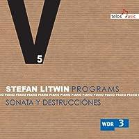 ステファン・リトウィン・プログラムズ Vol.5 「ソナタと滅亡」 (Stefan Litwin : Programs 5 / Soanata y Destrucciones) [輸入盤]