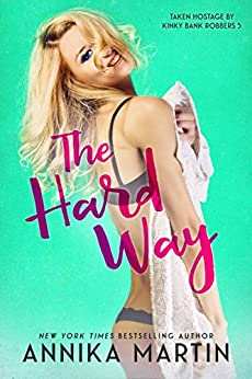 The Hard Way (Taken Hostage by Kinky Bank Robbers Book 5) by [Annika Martin]