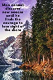 Man cannot discover new oceans until he finds the courage to lose sight of the shore: Motivational Notebook | Journal | Diary.