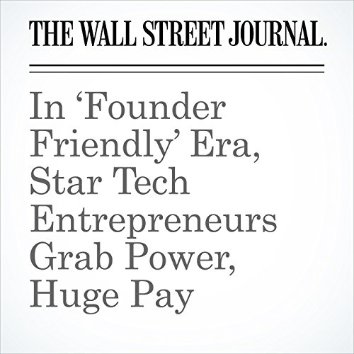 In 'Founder Friendly' Era, Star Tech Entrepreneurs Grab Power, Huge Pay copertina
