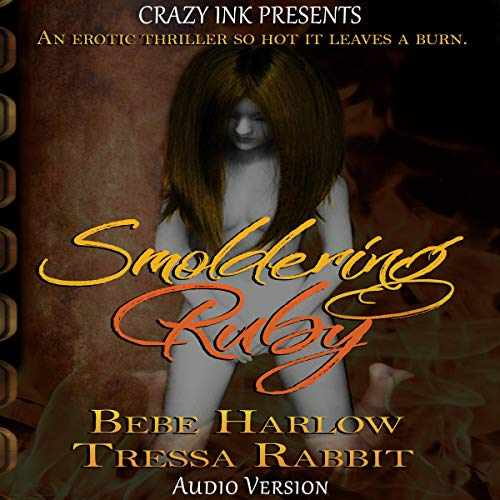 Smoldering Ruby                   By:                                                                                                                                 BeBe Harlow,                                                                                        Tressa Rabbit                               Narrated by:                                                                                                                                 April Monroe                      Length: 3 hrs and 51 mins     1 rating     Overall 5.0