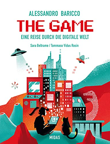 The Game: Eine Reise durch die Digitale Welt. Von der Erfindung des Computers bis zu Apps und Social Media. Spannendes Sachbuch für Digital Natives ... von 12 bis 16 Jahren. (Midas Kinderbuch)