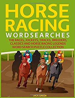Horse Racing Wordsearches: The Races, Jockeys, Tracks, Breeders, Classics and Horse Racing Legends Word Search Puzzle Coll...