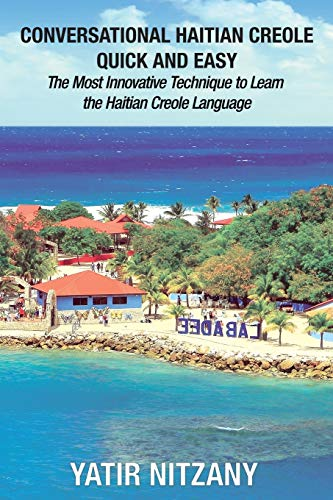 Compare Textbook Prices for Conversational Haitian Creole Quick and Easy: The Most Innovative Technique to Learn the Haitian Creole Language, Kreyol  ISBN 9781983666414 by Nitzany, Yatir