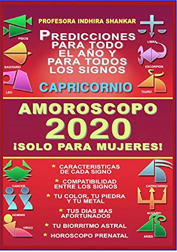AMOROSCOPO 2020 - CAPRICORNIO 2020 - ¡SOLO PARA MUJERES!: COMPATIBILIDAD ASTRAL DE CAPRICORNIO 2020 - BIORRITMO - HOROSCOPO PRENATAL - CARACTERISTICAS ... ASTRAL - PROFESORA INDHIRA SHANKAR nº 1)