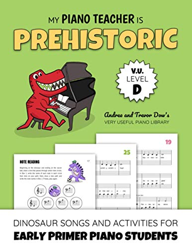 My Piano Teacher Is Prehistoric, V. U. Level D: Dinosaur Songs and Activities for Early Primer Piano Students (Andrea and Trevor Dow's Very Useful Piano Library)