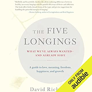 The Five Longings     What We've Always Wanted - and Already Have              By:                                                                                                                                 David Richo                               Narrated by:                                                                                                                                 Brett Barry                      Length: 7 hrs     10 ratings     Overall 4.7