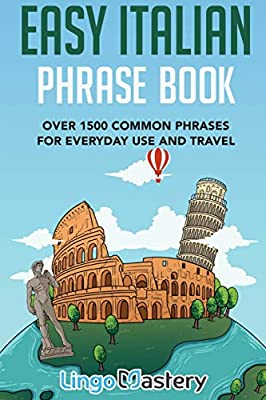 Easy Italian Phrase Book: Over 1500 Common Phrases For Everyday Use And Travel by Lingo Mastery