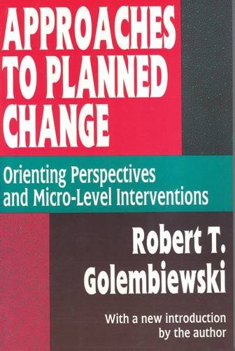 Approaches to Planned Change: Orienting Perspectives and Micro-Level Interventions (Classics in Organization & Management Series)