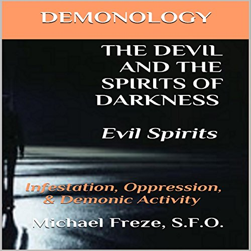 Demonology the Devil and the Spirits of Darkness: Evil Spirits audiobook cover art