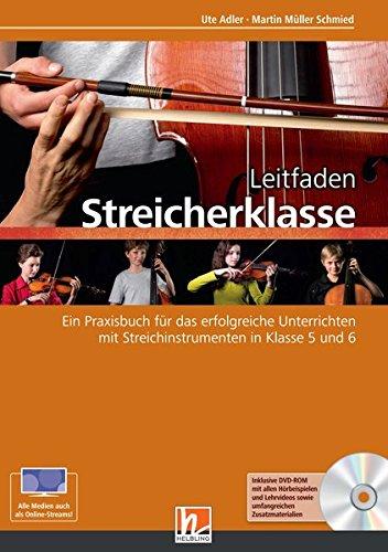 Leitfaden Streicherklasse. Lehrerband (mit Schülerheft Violine): inkl. HELBLING Media App. Ein Praxisbuch für das erfolgreiche Unterrichten mit Streichinstrumenten in Klasse 5 und 6