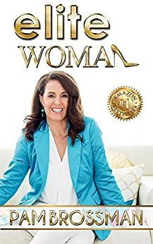 Elite Woman : How To Elevate Your Influence And Multiply Your Profits by [Pam Brossman]
