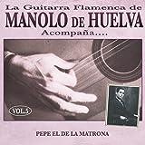 La Guitarra Flamenca de Manolo de Huelva Acompaña ... Pepe el de la Matrona Vol. 5