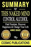 Summary: This Naked Mind:: Control Alcohol, Find Freedom, Discover Happiness & Change Your Life
