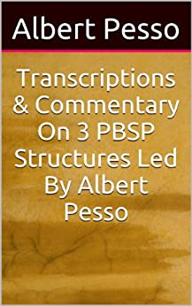 Transcriptions & Commentary On 3 PBSP Structures Led By Albert Pesso by [Albert Pesso]
