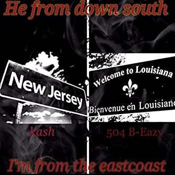 He from Down South I'm from the East Coast