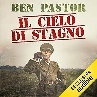 Il cielo di stagno     Martin Bora 9              Di:                                                                                                                                 Ben Pastor                               Letto da:                                                                                                                                 Valerio Sacco                      Durata:  12 ore e 24 min     41 recensioni     Totali 4,6