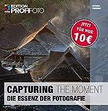 Capturing the Moment: Die Essenz der Fotografie (mitp Edition ProfiFoto) (Broschiert)