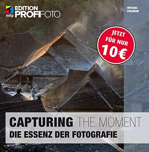 Capturing the Moment: Die Essenz der Fotografie (mitp Edition ProfiFoto)
