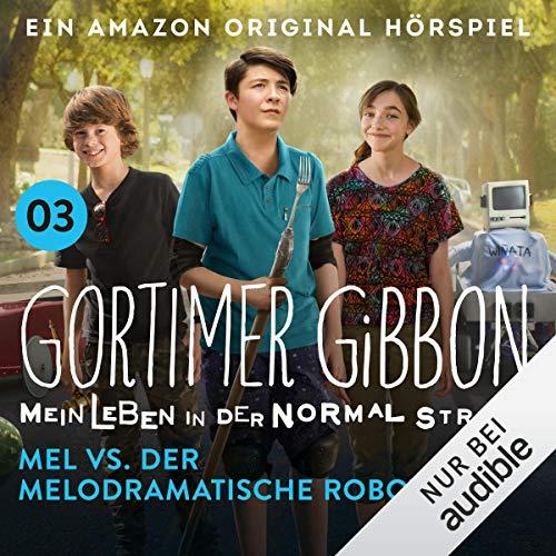 Mel vs. der melodramatische Roboter: Gortimer Gibbon - Mein Leben in der Normal Street 1.3