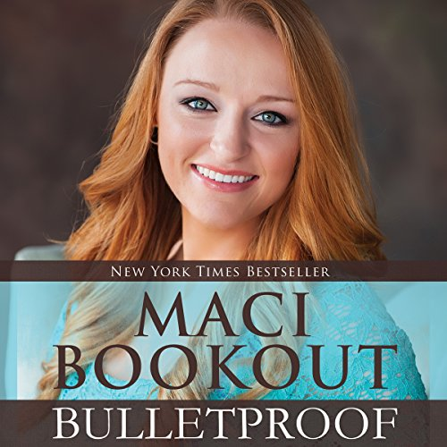 Bulletproof                   By:                                                                                                                                 Maci Bookout                               Narrated by:                                                                                                                                 Maci Bookout                      Length: 4 hrs and 18 mins     513 ratings     Overall 4.6