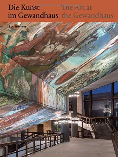Die Kunst im Gewandhaus   The Art at the Gewandhaus: Ein Gesamtkunstwerk aus Form, Farbe und Klang   A Gesamtkunstwerk of Form, Colour and Sound