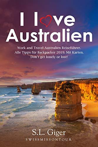 Australien Reiseführer: Budget Work and Travel Australien Reiseführer 2020. Alle Tipps für Backpacker 2020. Mit Karten. Don't get lonely or lost!