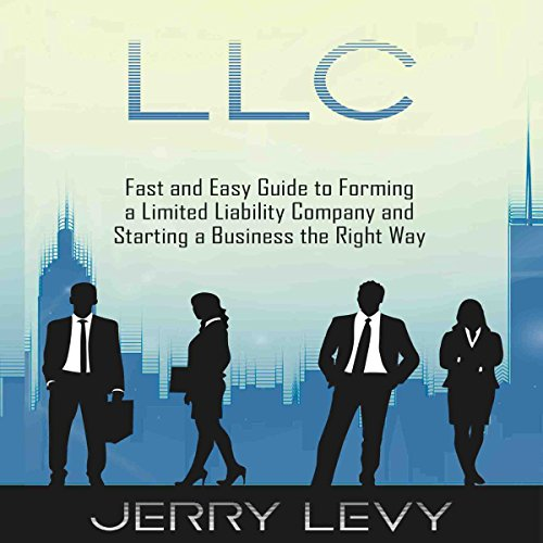 LLC: Fast and Easy Guide to Forming a Limited Liability Company and Starting a Business the Right Way                   By:                                                                                                                                 Jerry Levy                               Narrated by:                                                                                                                                 Michael Stuhre                      Length: 3 hrs and 52 mins     25 ratings     Overall 4.7