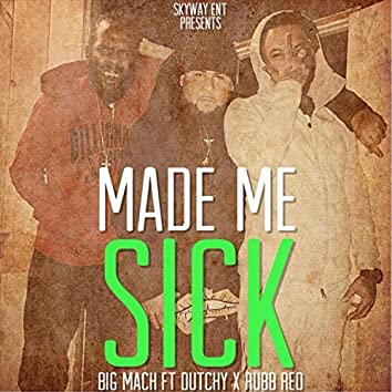 Made Me Sick (feat. Rubb Red & Dutchy)