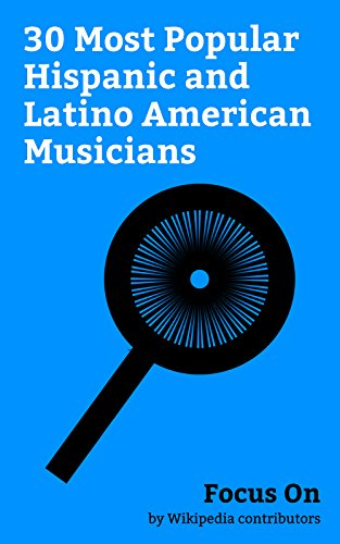 Focus On: 30 Most Popular Hispanic and Latino American Music