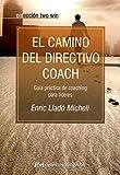 El camino del directivo coach: Guía práctica de coaching para líderes (Two win)
