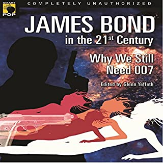 James Bond in the 21st Century     Why We Still Need 007              By:                                                                                                                                 Glenn Yeffeth - editor,                                                                                        Leah Wilson - editor,                                                                                        Sarah Zettel,                   and others                          Narrated by:                                                                                                                                 Colby Elliott                      Length: 6 hrs and 33 mins     1 rating     Overall 5.0