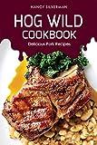 Hog Wild Cookbook: Delicious Pork Recipes