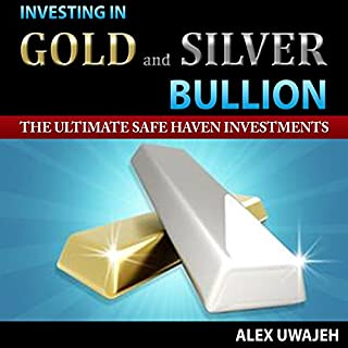 Investing in Gold and Silver Bullion     The Ultimate Safe Haven Investments              By:                                                                                                                                 Alex Uwajeh                               Narrated by:                                                                                                                                 Robert Hendricks                      Length: 59 mins     6 ratings     Overall 4.0