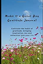 Make it a Great Day Gratitude Journal: Cultivate a habit of gratitude. bringing joy, inspiration, and reflection into your life