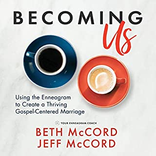 Becoming Us: Using the Enneagram to Create a Thriving Gospel-Centered Marriage                   By:                                                                                                                                 Beth McCord,                                                                                        Jeff McCord                               Narrated by:                                                                                                                                 Amanda Sanfilippo,                                                                                        Jakob Lewis                      Length: 6 hrs and 50 mins     Not rated yet     Overall 0.0