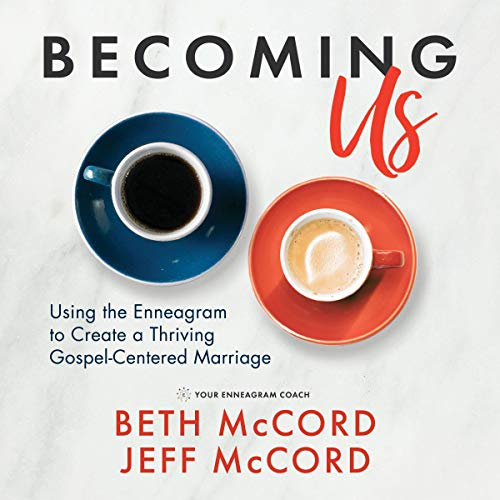 Becoming Us: Using the Enneagram to Create a Thriving Gospel-Centered Marriage cover art