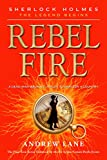 Rebel Fire (Sherlock Holmes: The Legend Begins Book 2)