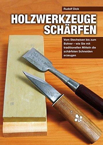 Holzwerkzeuge schärfen: Vom Stecheisen bis zum Bohrer – wie Sie mit traditionellen Mitteln die schärfsten Schneiden erzeugen