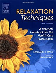 Relaxation Techniques: A Practical Handbook for the Health Care Professional, 3e: Rosemary A. Payne BSc(Hons)Psychology MCSP