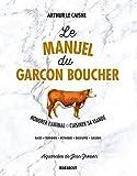 Le manuel du garçon boucher - Savoir cuisiner la viande