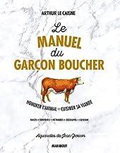 Le manuel du garçon boucher - Savoir cuisiner la viande d'Arthur Le Caisne