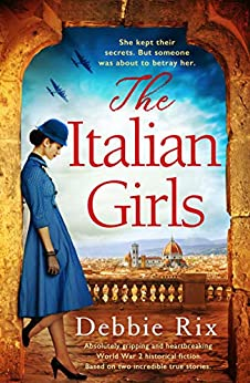 The Italian Girls: Absolutely gripping and heartbreaking World War 2 historical fiction by [Debbie Rix]