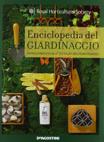 Enciclopedia del giardinaggio. Guida completa alle tecniche del giardinaggio. Ediz. illustrata
