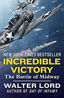 Incredible Victory: The Battle of Midway by [Walter Lord]