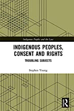 Indigenous Peoples, Consent and Rights: Troubling Subjects (Indigenous Peoples and the Law)