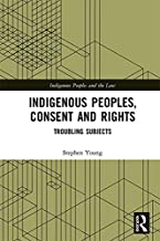 Indigenous Peoples, Consent and Rights: Troubling Subjects (Indigenous Peoples and the Law) (English Edition)